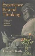 Experience Beyond Thinking A Practical Guide to Buddhist Meditation