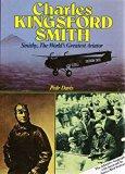 CHARLES KINGSFORD SMITH: Smithy, the World's Greatest Aviator
