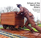 Echoes of the North East Miners: Some last traces of the collieries and tributes to the pitmen