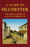 A Guide to Silchester: The Roman Town of Calleva Atrebatum