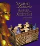 SACRED LUXURIES: FRAGRANCE, AROMATHERAPY & COSMETICS IN ANCIENT EGYPT.