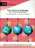 Fast Track to Training: A Practical Guide to Teaching and Training