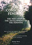 The Conscious Feminine. The Next Step in the Development of the Feminine: How to Heal and Su...