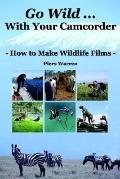 Go Wild With Your Camcorder How to Make Widlife Films