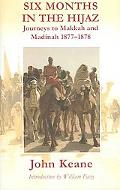 Six Months in the Hijaz Journeys to Makkah And Madinah 1877-1878