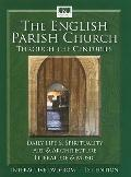 English Parish Church through the Centuries : Daily Life and Spirituality, Art and Architect...