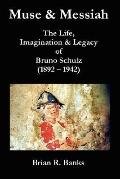 Muse and Messiah The Life, Imagination and Legacy of Bruno Schulz