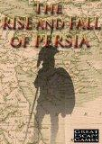 The Rise and Fall of Persia: Cyrus to Alexander (Clash of Empires)