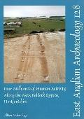 Four Millenia of Human Activity along the A505 Baldock Bypass, Hertfordshire (EAST ANGLIAN A...