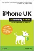 iPhone UK: The Missing Manual: Covers All Models with 3.0 Software on O2 Networks Including ...