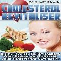 Cholesterol Revitaliser: Insider Secrets to Revitalising Your Health and Lowering Your Chole...