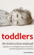 Toddlers : A Guide to Surviving the Years One to Four (Written by Parents, for Parents): an ...