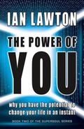Power of You : Why You Have the Potential to Change Your Life in an Instant