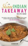 The Skinny Indian Takeaway Recipe Book: British Indian Restaurant Dishes Under 300, 400 And ...