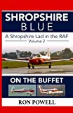 Shropshire Blue: A Shropshire Lad in the RAF, Volume 2, On The Buffet