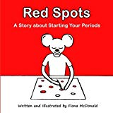 Red Spots: A Story About Starting Your Periods