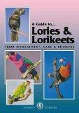 A Guide to Lories & Lorikeets: Their Management, Care & Breeding