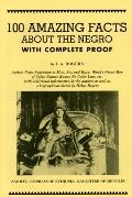100 Amazing Facts About the Negro With Complete Proof A Short Cut to the World History of th...
