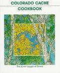 Colorado Cache Cookbook A Goldmine of Recipes