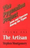 Pygmalion Project Love and Coercion Among the Types  The Artisan