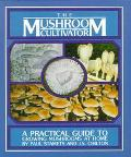 Mushroom Cultivator A Practical Guide to Growing Mushrooms at Home