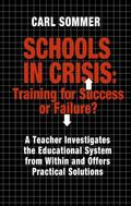 Schools in Crisis: Training for Success or Failure? - Carl Sommer - Paperback