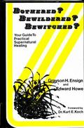 Bothered? Bewildered? Bewitched?: Your Guide to Practical Supernatural Healing