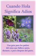 Cuando Hola Significa Adio/When Hello Means Goodbye A Guide for Parents Whose Child Dies Bef...