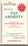 How to Get Tax Amnesty A Guide to the Forgiveness of IRS Debt Including Penalties & Interest