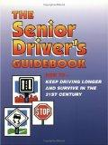 The Senior Driver's Guidebook: How To Keep Driving Longer And Survive In The 21st Century