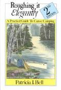 Roughing It Elegantly A Practical Guide to Canoe Camping