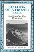 Stallion on a Frozen Lake Love Songs of the Sixth Dalai Lama