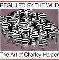 Beguiled by the Wild The Art of Charley Harper