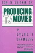 Producing TV Movies: How to Succeed By