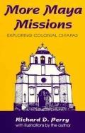 More Maya Missions Exploring Colonial Chiapas