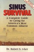 Sinus Survival; A Complete Guide to Caring for America's Most Common Ailment - Rob S. Ivker - Paperback - Rev. ed
