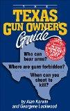 The Texas Gun Owners Guide: Who Can Bear Arms? Where Are Guns Forbidden? When Can You Shoot ...