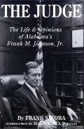 Judge The Life and Opinions of Alabama's Frank M. Johnson, Jr.