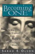 Becoming One: A Story of Triumph Over Multiple Personality Disorder