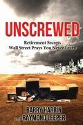 Unscrewed : Retirement Secrets Wall Street Prays You Never Learn