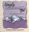 Simply Colorado Too! More Nutritious Recipes for Busy People