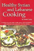 Healthy Syrian and Lebanese Cooking A Culinary Trip To The Land Of Bible History-Syria and L...