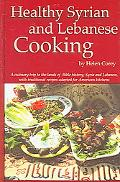 Healthy Syrian and Lebanese Cooking A Culinary Trip To The Land Of Bible History- Syria and ...