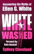 White Washed: Uncovering the Myths of Ellen G. White