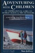 Adventuring With Children An Inspirational Guide to World Travel and the Outdoors
