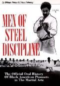 Men of Steel Discipline The Official Oral History of Black Pioneers in the Martial Arts