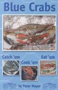 Blue Crabs Catch 'Em, Cook 'Em, Eat 'Em