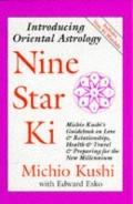 Nine Star Ki:  Michio Kushi's Guidebook on Love and Relationships, Health and Travel and Pre...
