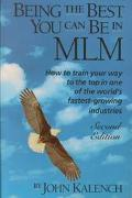 Being the Best You Can Be in Mlm How to Train Your Way to the Top in One of the World's Fast...