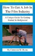How to Get a Job in the Film Industry A Unique Guide to Getting Started in Hollywood